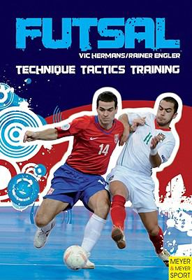 Futsal: Techniques - Tactics - Training 9781841263045