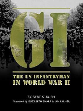 GI: The Us Infantryman in World War II 9781841767390
