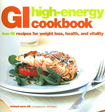 GI High-Energy Cookbook: Low-GI Recipes for Weight Loss, Health, and Vitality 9781845970796