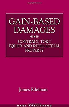 Gain-Based Damages: Contract Tort Equity and Intellectual Property 9781841133348