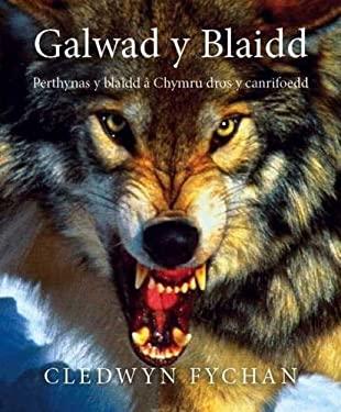 Galwad y Blaidd: Perthynas y Blaidd a Chymru Dros y Canrifoedd 9781845120481