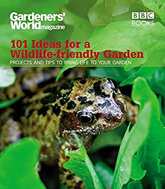 Gardeners' World: 101 Ideas for a Wildlife-Friendly Garden: 101 Projects and Tips to Bring Life to Your Garden 9781846077302