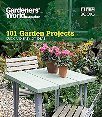 Gardeners' World Magazine 101 Garden Projects: Quick and Easy DIY Ideas 9781846074486