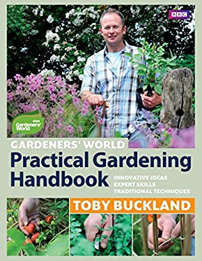 Gardeners' World Practical Gardening Handbook: Innovative Ideas, Expert Skills, Traditional Techniques 9781846078545