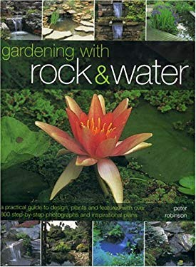 Gardening with Rock & Water: A Practical Guide to Design, Plants and Features with Over 800 Step-By-Step Photographs and Inspirational Plans 9781844761715