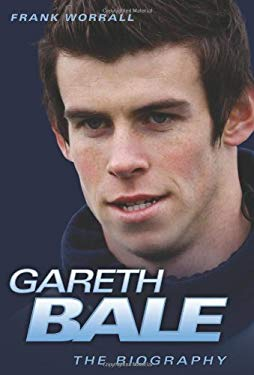 Gareth Bale: The Biography 9781843583943