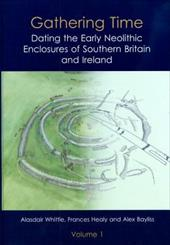 Gathering Time: Dating the Early Neolithic Enclosures of Southern Britain and Ireland 12812323