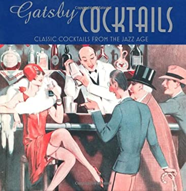 Gatsby Cocktails: 25 Classic Cocktails from the Jazz Age 9781849752855
