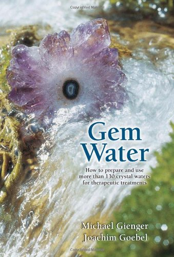 Gem Water: How to Prepare and Use More Than 130 Crystal Waters for Therapeutic Treatments 9781844091317