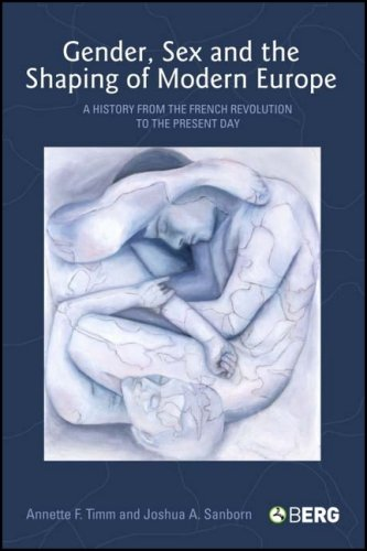 Gender, Sex and the Shaping of Modern Europe: A History from the French Revolution to the Present Day 9781845203573