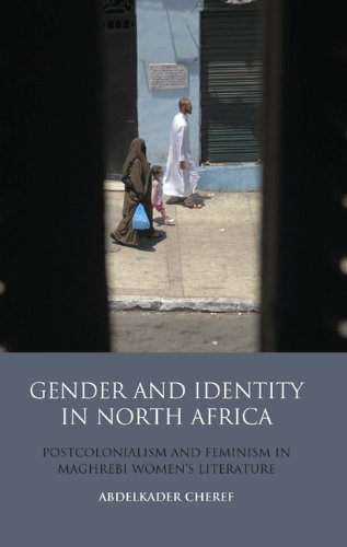 Gender and Identity in North Africa: Postcolonialism and Feminism in Maghrebi Women's Literature 9781848854499