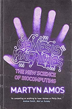 Genesis Machines: The New Science of Biocomputing 9781843542254