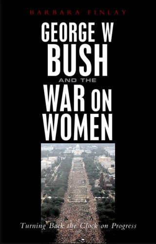 George W. Bush and the War on Women: Turning Back the Clock on Progress 9781842777855