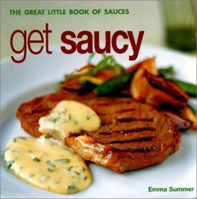 Get Saucy: The Great Little Book of Sauces