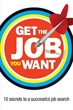 Get the Job You Want: 10 Secrets to a Successful Job Search 9781844552153
