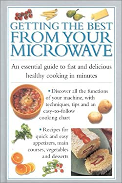 Getting the Best from Your Microwave: An Essential Guide to Fast Delicious Cooking in Minutes 9781842153956