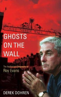 Ghost on the Wall: The Authorised Biography of Roy Evans