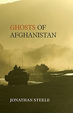 Ghosts of Afghanistan: Hard Truths and Foreign Myths. Jonathan Steele 9781846274305
