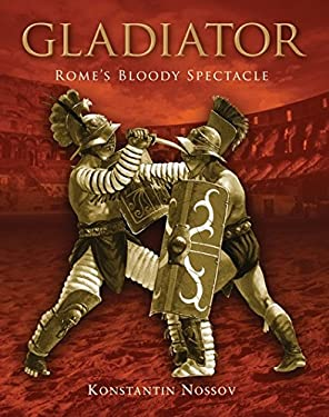 Gladiator: Rome's Bloody Spectacle 9781846034725