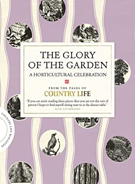 The Glory of the Garden: A Horticultural Celebration 9781849837651
