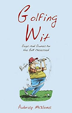Golfing Wit: Quips and Quotes for the Golf Obsessed 9781840246216