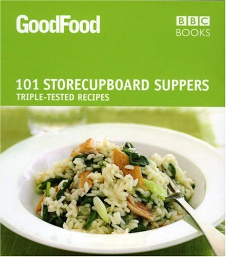 Good Food: 101 Storecupboard Suppers: Triple-Tested Recipes 9781846075674