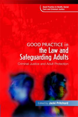 Good Practice in the Law and Safeguarding Adults: Criminal Justice and Adult Protection 9781843109372