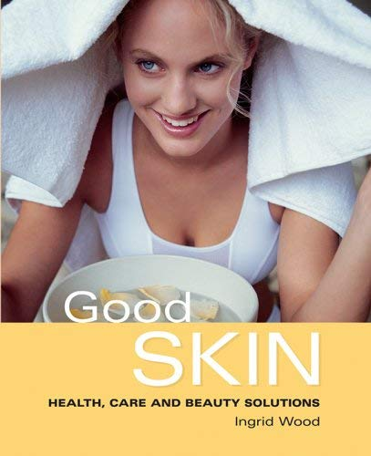 Good Skin: Health, Care and Beauty Solutions 9781843307662