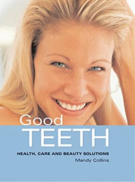 Good Teeth: Health, Care and Beauty Solutions 9781843307686