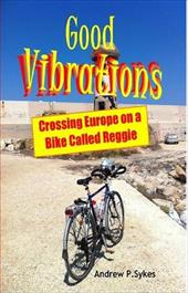 Good Vibrations: Crossing Europe on a Bike Called Reggie 15940652