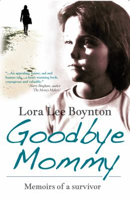Goodbye Mommy: Memoirs of a Survivor 9781848761100