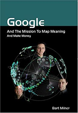 Google and the Mission to Map Meaning and Make Money 9781843279983