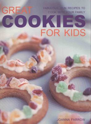 Great Cookies for Kids: Fabulous, Fun Recipes to Cook with Your Family 9781844766772