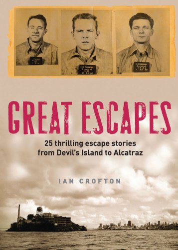Great Escapes: Alcatraz, the Berlin Wall, Colditz, Devil's Island and 20 Other Stories of Daring, Audacity and Ingenuity 9781847246820
