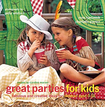 Great Parties for Kids: Fabulous and Creative Ideas for Children Aged 0-10 9781845971502