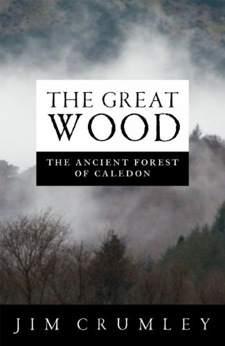 Great Wood: The Ancient Forest of Caledon 9781841589732