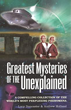Greatest Mysteries of the Unexplained: A Compelling Collection of the World's Most Perplexing Phenomena 9781848588363