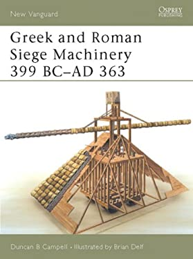 Greek and Roman Siege Machinery 399 BC-Ad 363 9781841766058