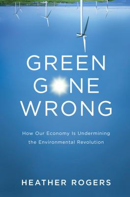 Green Gone Wrong: The Broken Promise of the Eco-Friendly Economy 9781844676453