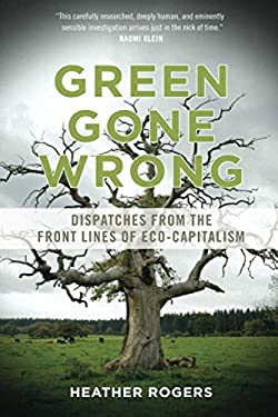 Green Gone Wrong: How Our Economy Is Undermining the Environmental Revolution 9781844679010