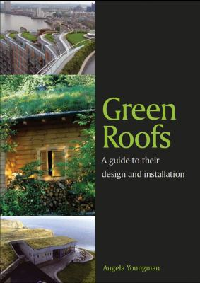 Green Roofs: A Guide to Their Design and Installation 9781847972965