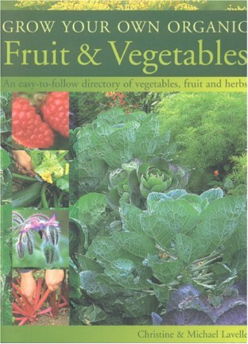 Grow Your Own Organic Fruit and Vegetables: An Easy-To-Follow Directory of Vegetables, Herbs and Fruit 9781844761425