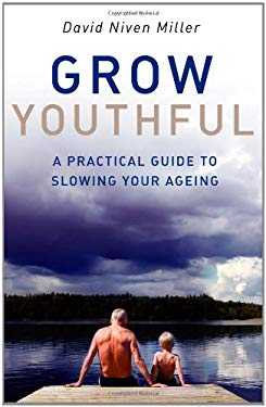 Grow Youthful: A Practical Guide to Slowing Your Ageing 9781846940040