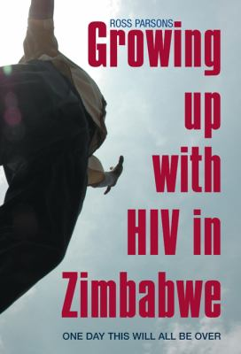Growing Up with HIV in Zimbabwe: One Day This Will All Be Over 9781847010483