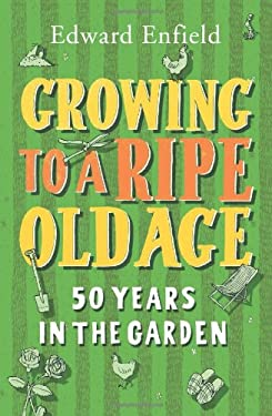 Growing to a Ripe Old Age: 50 Years in the Garden 9781849531702