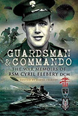 Guardsman and Commando: The War Memoirs of RSM Cyril Feebery, DCM 9781844158119