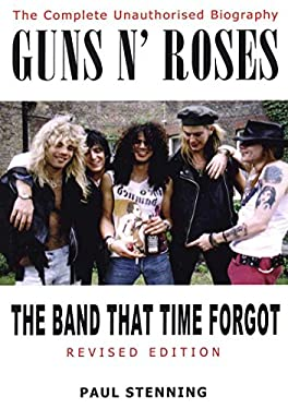 Guns N' Roses: The Band That Time Forgot: The Complete Unauthorised Biography 9781842403143