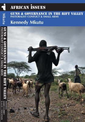 Guns and Governance in the Rift Valley: Pastoralist Conflict and Small Arms 9781847013088