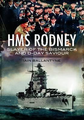 HMS Rodney: Slayer of the Bismarck and D-Day Saviour 9781848848702