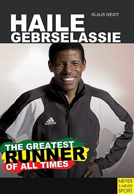 Haile Gebrselassie - The Greatest Runner of All Time 9781841263236